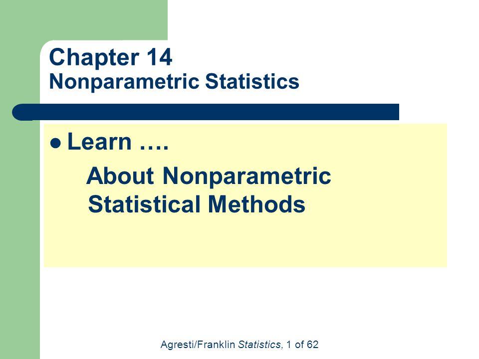Agresti/Franklin Statistics, 1 of 62 Chapter 14 Nonparametric Statistics Learn …. About Nonparametric Statistical Methods