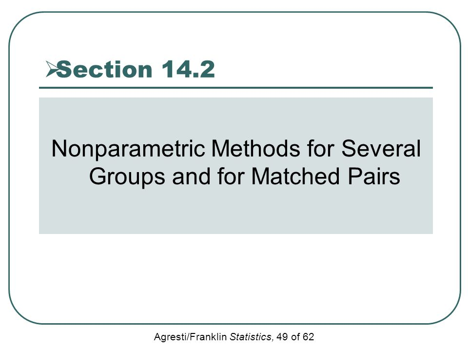 Agresti/Franklin Statistics, 49 of 62  Section 14.2 Nonparametric Methods for Several Groups and for Matched Pairs