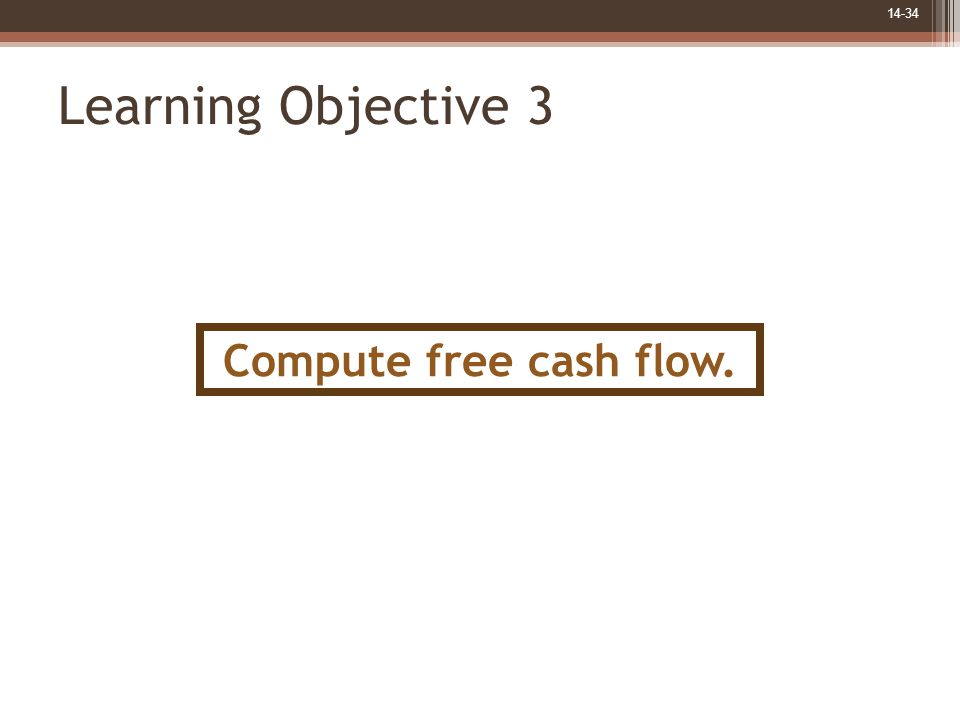 14-34 Learning Objective 3 Compute free cash flow.