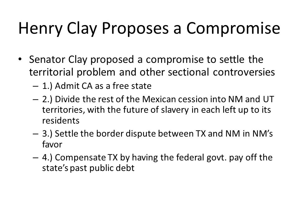 Henry Clay Proposes a Compromise (cont.) – 5.) Allow slavery to continue in Washington D.C.