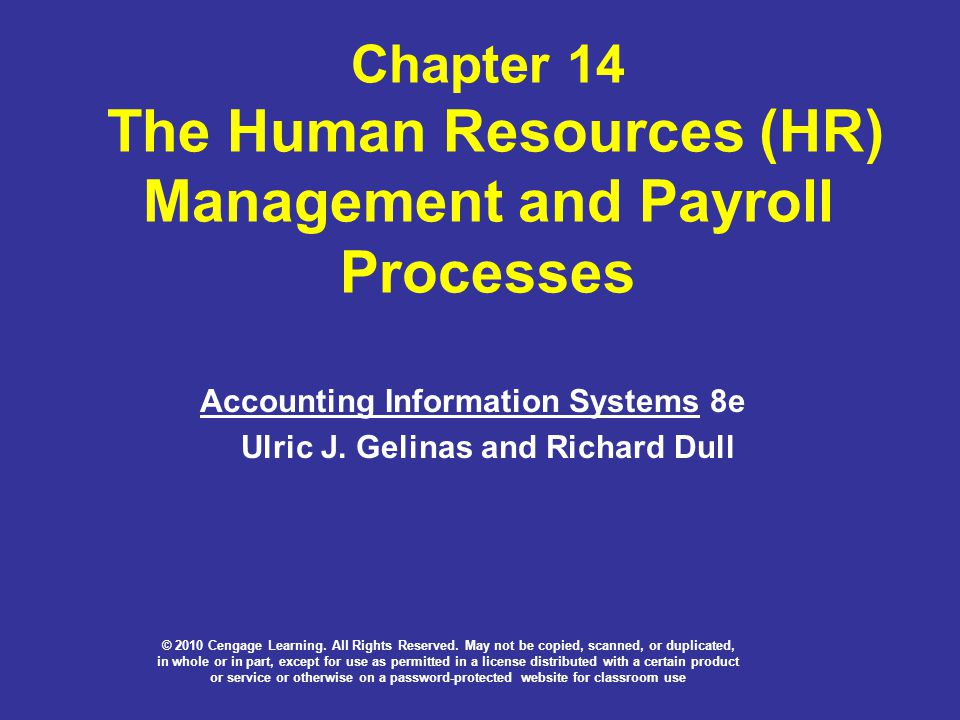 Chapter 14 The Human Resources (HR) Management and Payroll Processes Accounting Information Systems 8e Ulric J. Gelinas and Richard Dull © 2010 Cengag