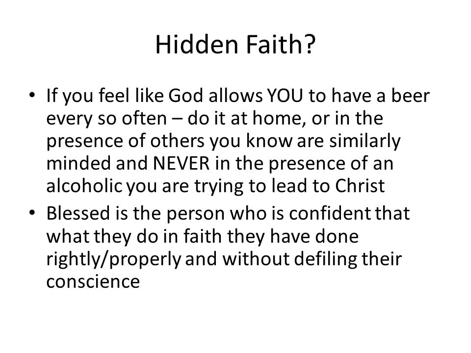 Hidden Faith? If you feel like God allows YOU to have a beer every so often – do it at home, or in the presence of others you know are similarly minde