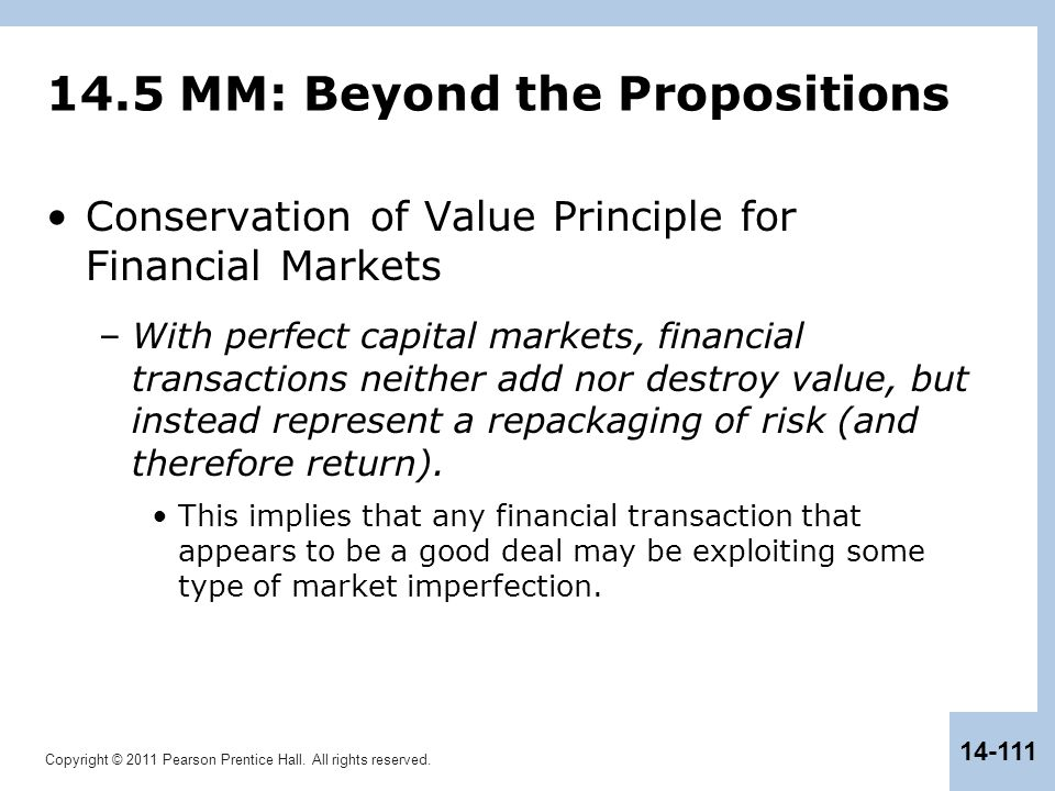Copyright © 2011 Pearson Prentice Hall. All rights reserved. 14-111 14.5 MM: Beyond the Propositions Conservation of Value Principle for Financial Mar