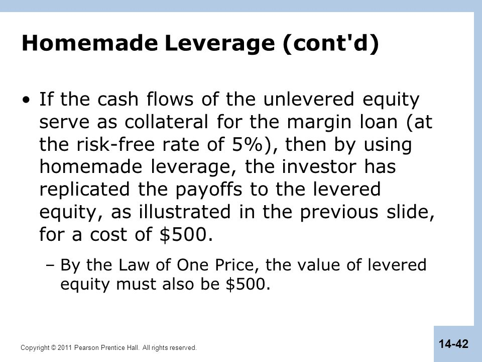 Copyright © 2011 Pearson Prentice Hall. All rights reserved. 14-42 Homemade Leverage (cont'd) If the cash flows of the unlevered equity serve as colla
