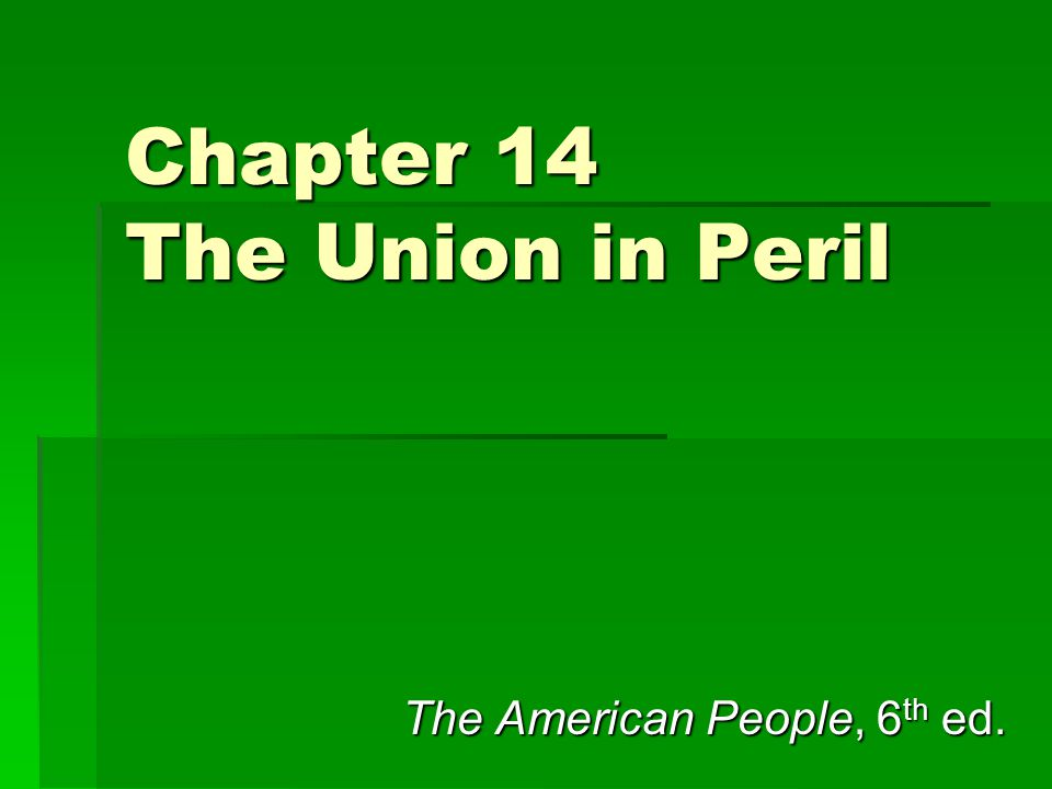 Chapter 14 The Union in Peril The American People, 6 th ed.