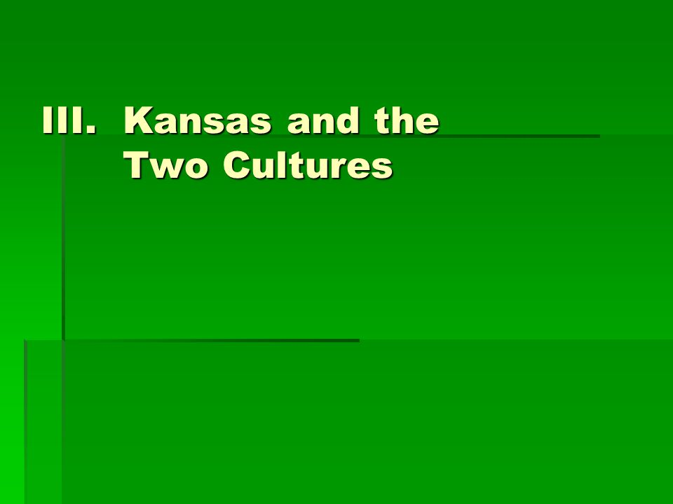 III.Kansas and the Two Cultures
