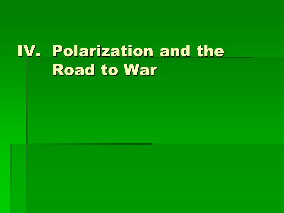 IV.Polarization and the Road to War