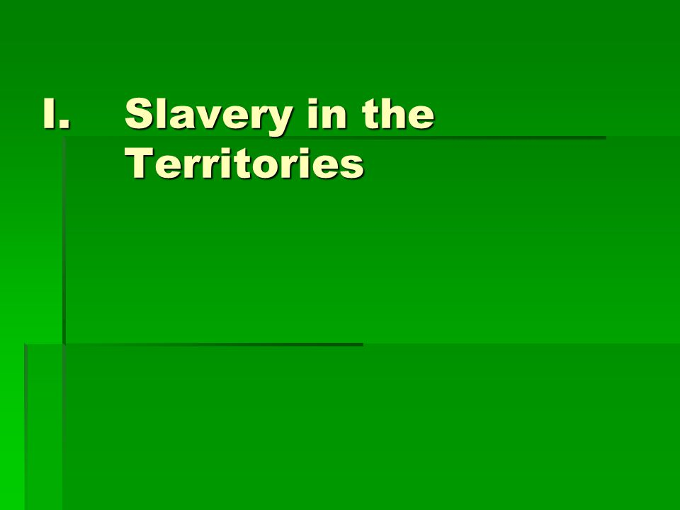I.Slavery in the Territories