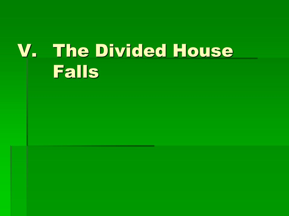 V.The Divided House Falls