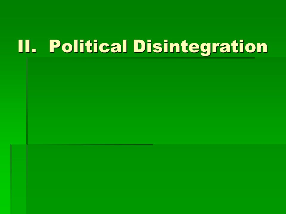 II. Political Disintegration