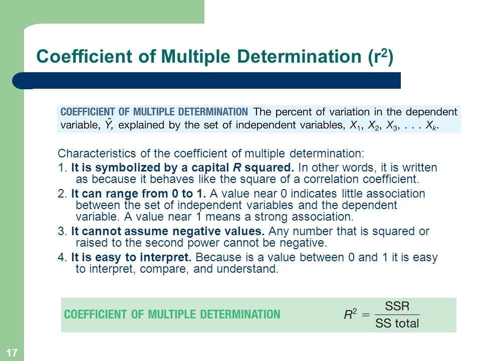 17 Coefficient of Multiple Determination (r 2 ) Characteristics of the coefficient of multiple determination: 1. It is symbolized by a capital R squar