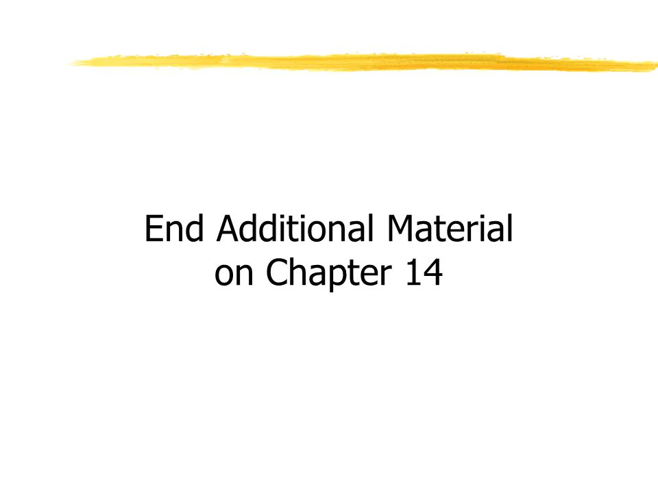 End Additional Material on Chapter 14