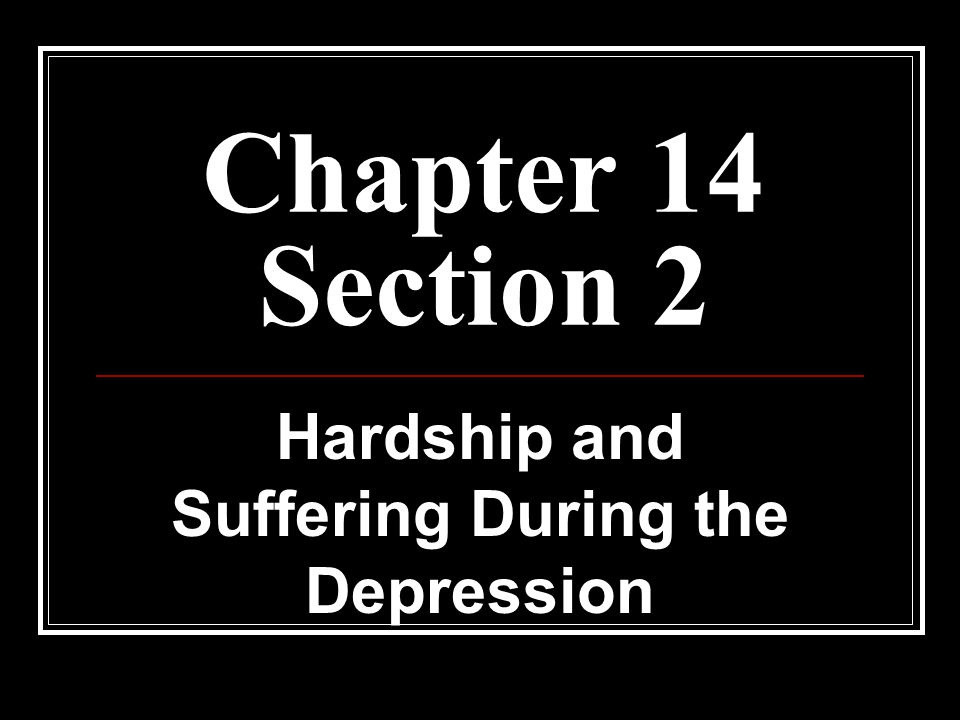 Chapter 14 Section 2 Hardship and Suffering During the Depression