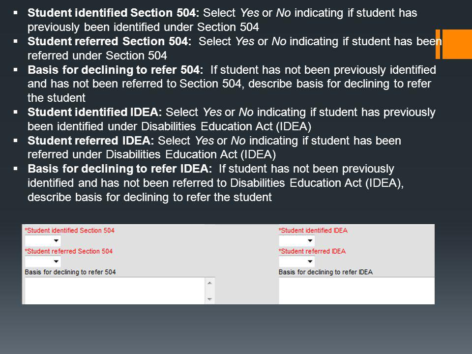  Student identified Section 504: Select Yes or No indicating if student has previously been identified under Section 504  Student referred Section 5
