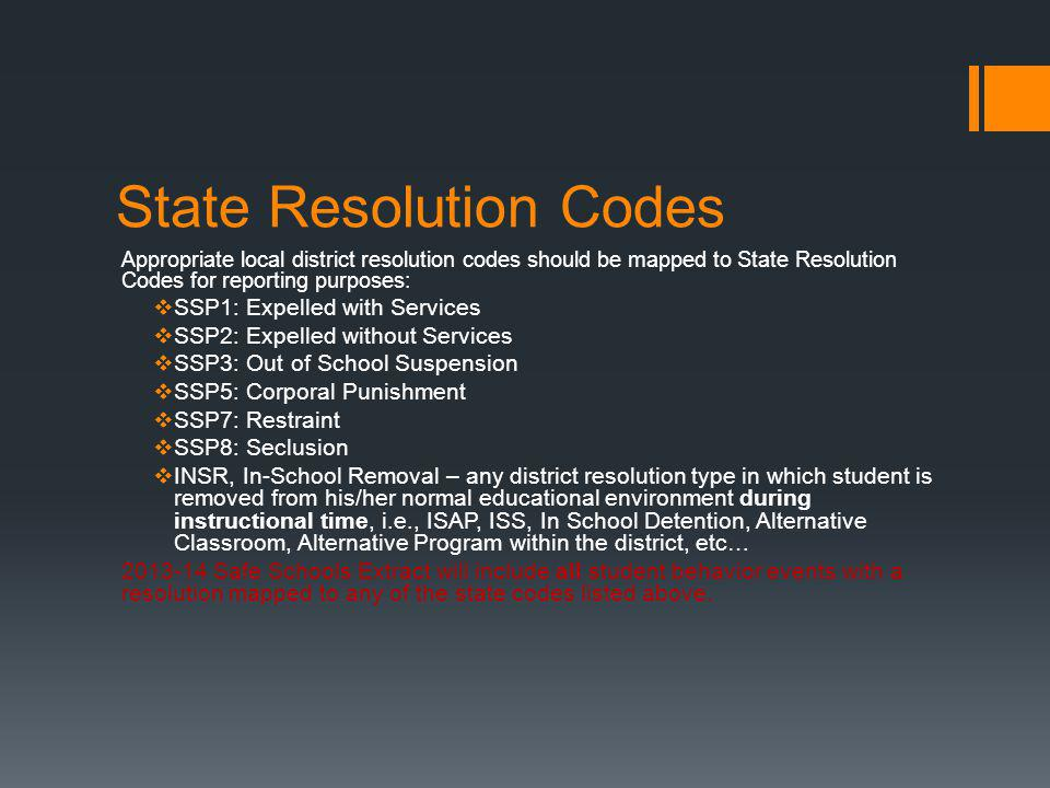 State Resolution Codes Appropriate local district resolution codes should be mapped to State Resolution Codes for reporting purposes:  SSP1: Expelled