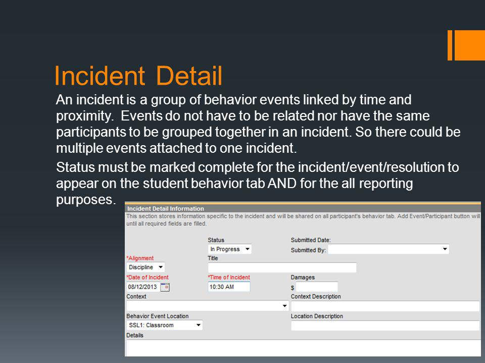 Incident Detail An incident is a group of behavior events linked by time and proximity. Events do not have to be related nor have the same participant