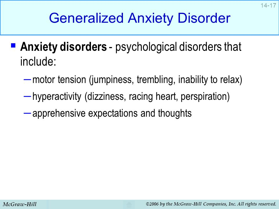 McGraw-Hill ©2006 by the McGraw-Hill Companies, Inc. All rights reserved. 14-17 Generalized Anxiety Disorder  Anxiety disorders - psychological disor