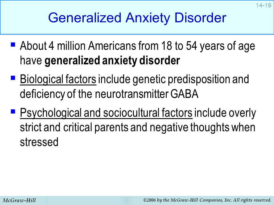 McGraw-Hill ©2006 by the McGraw-Hill Companies, Inc. All rights reserved. 14-19 Generalized Anxiety Disorder  About 4 million Americans from 18 to 54