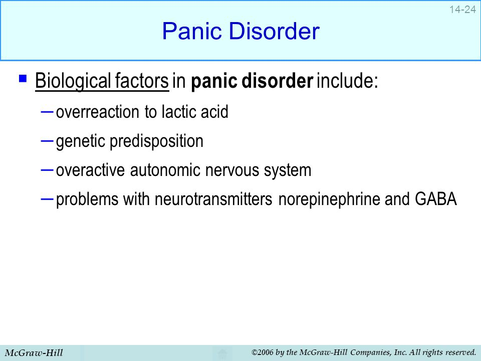 McGraw-Hill ©2006 by the McGraw-Hill Companies, Inc. All rights reserved. 14-24 Panic Disorder  Biological factors in panic disorder include: – overr