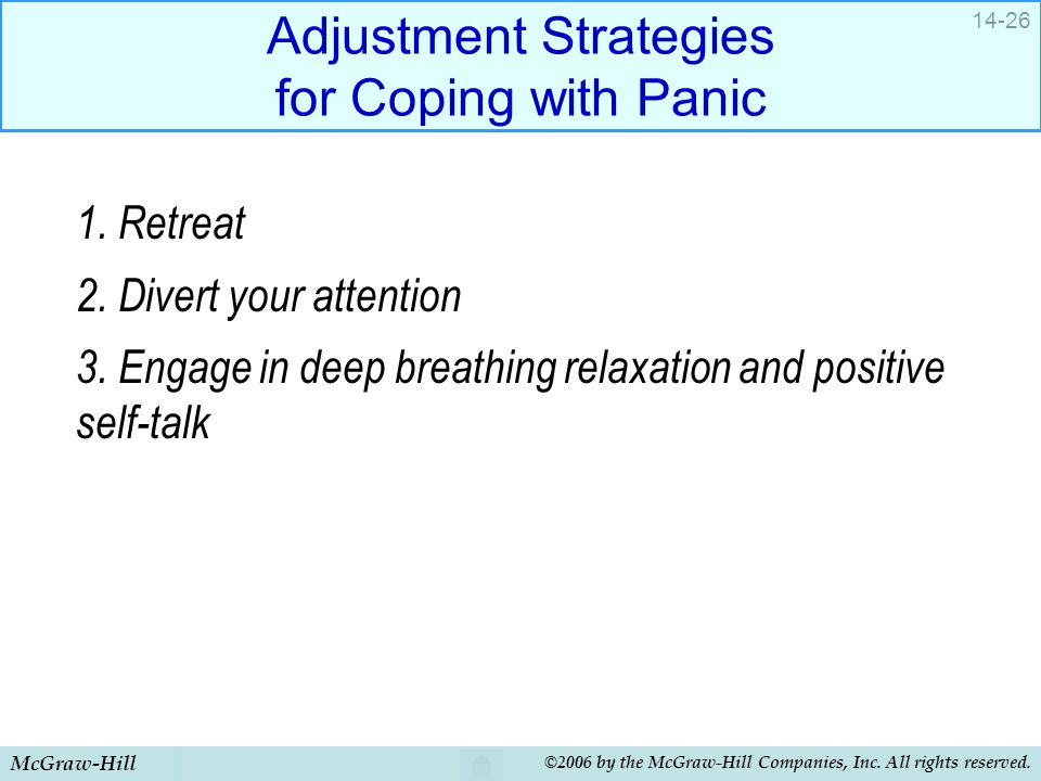 McGraw-Hill ©2006 by the McGraw-Hill Companies, Inc. All rights reserved. 14-26 Adjustment Strategies for Coping with Panic 1. Retreat 2. Divert your
