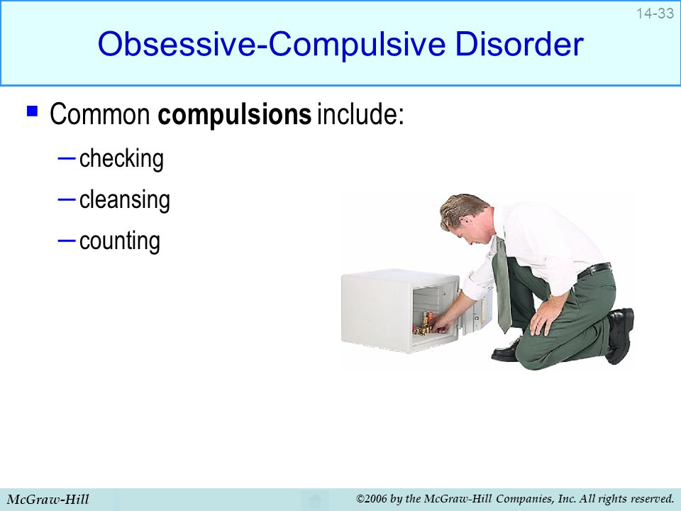 McGraw-Hill ©2006 by the McGraw-Hill Companies, Inc. All rights reserved. 14-33 Obsessive-Compulsive Disorder  Common compulsions include: – checking