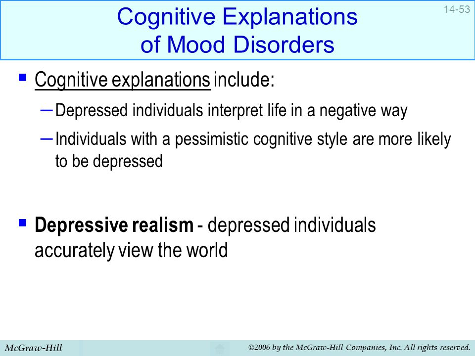 McGraw-Hill ©2006 by the McGraw-Hill Companies, Inc. All rights reserved. 14-53 Cognitive Explanations of Mood Disorders  Cognitive explanations incl