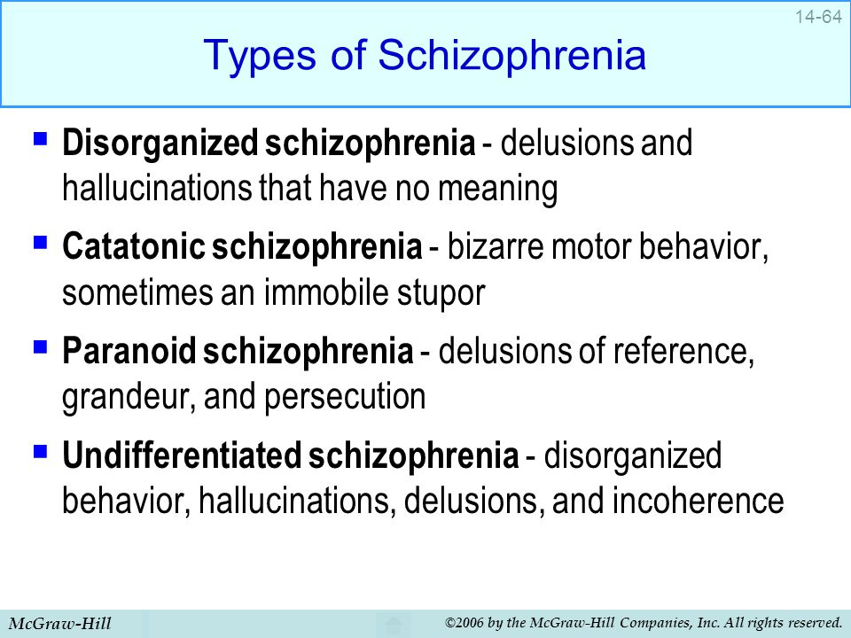 McGraw-Hill ©2006 by the McGraw-Hill Companies, Inc. All rights reserved. 14-64 Types of Schizophrenia  Disorganized schizophrenia - delusions and ha