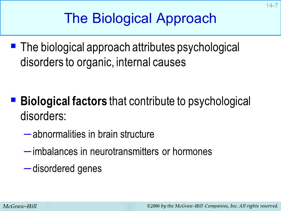 McGraw-Hill ©2006 by the McGraw-Hill Companies, Inc. All rights reserved. 14-7 The Biological Approach  The biological approach attributes psychologi