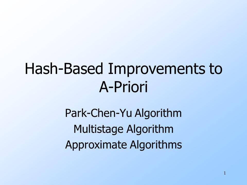 1 Hash-Based Improvements to A-Priori Park-Chen-Yu Algorithm Multistage Algorithm Approximate Algorithms
