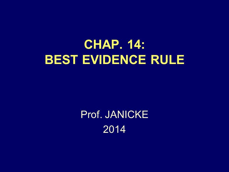 CHAP. 14: BEST EVIDENCE RULE Prof. JANICKE 2014