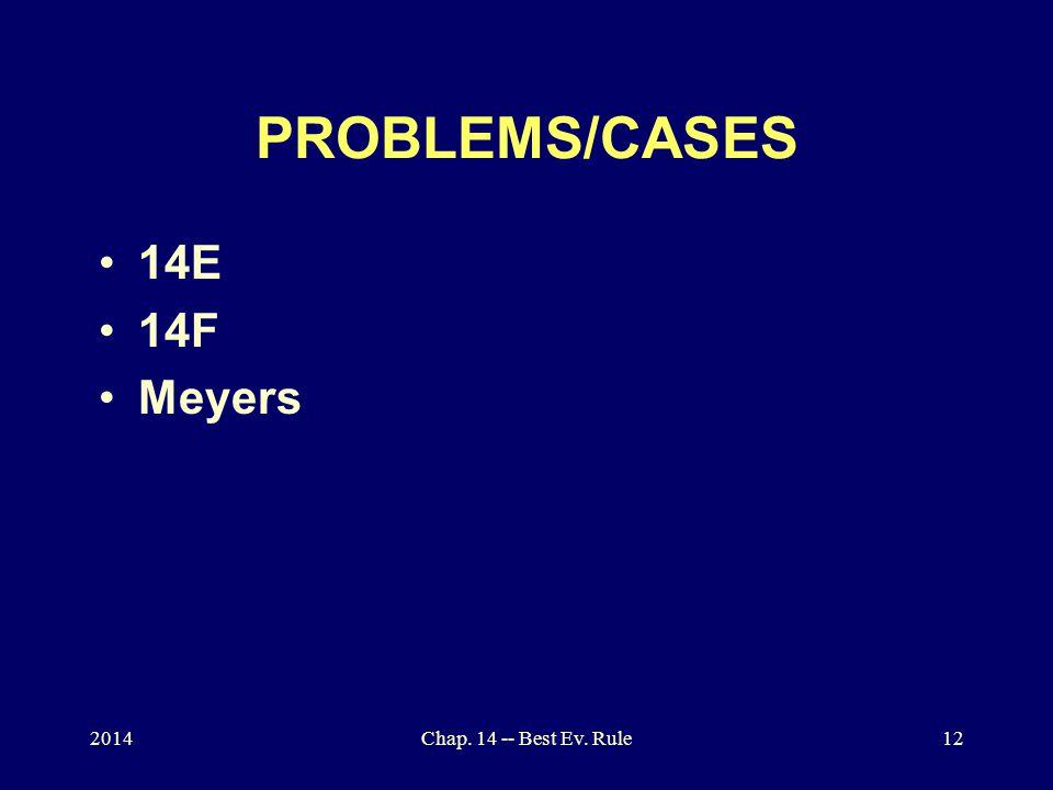 PROBLEMS/CASES 14E 14F Meyers 2014Chap. 14 -- Best Ev. Rule12