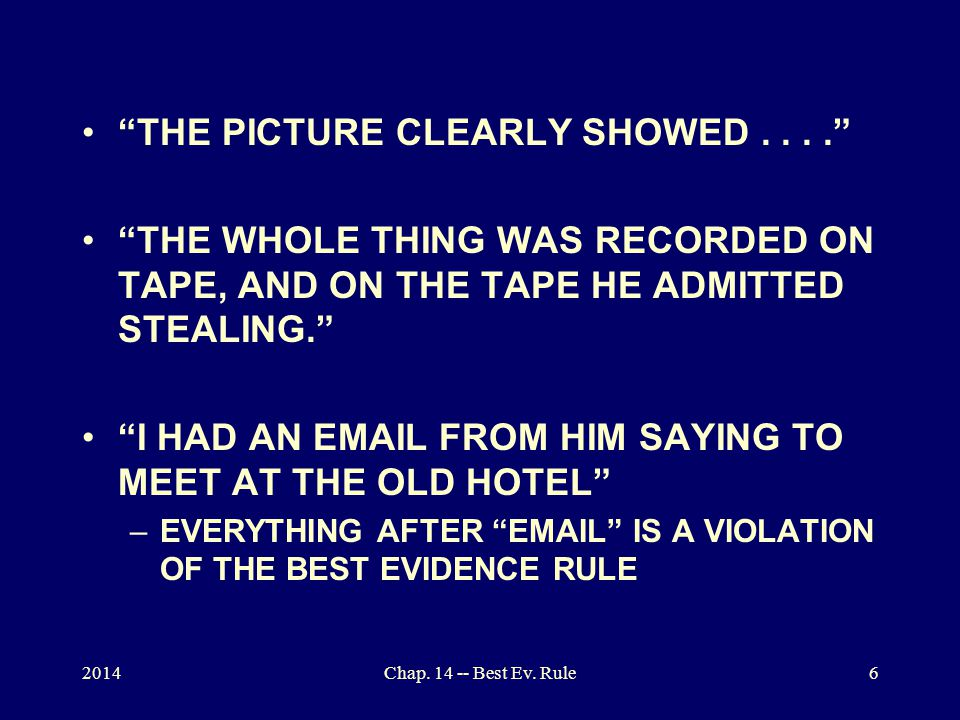"""2014Chap. 14 -- Best Ev. Rule6 """"THE PICTURE CLEARLY SHOWED...."""" """"THE WHOLE THING WAS RECORDED ON TAPE, AND ON THE TAPE HE ADMITTED STEALING."""" """"I HAD A"""