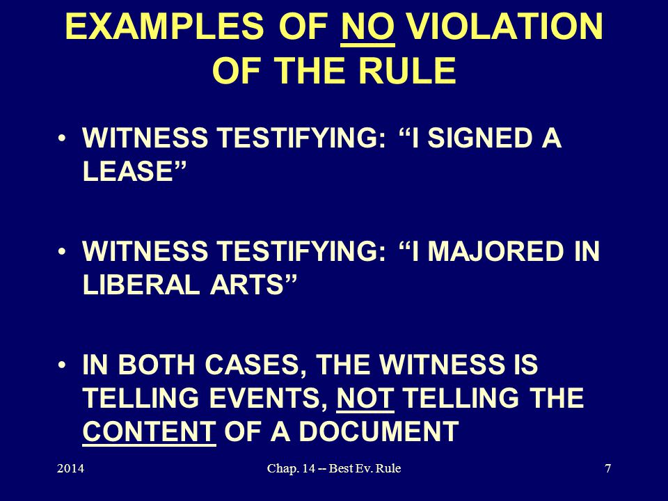 """2014Chap. 14 -- Best Ev. Rule7 EXAMPLES OF NO VIOLATION OF THE RULE WITNESS TESTIFYING: """"I SIGNED A LEASE"""" WITNESS TESTIFYING: """"I MAJORED IN LIBERAL A"""