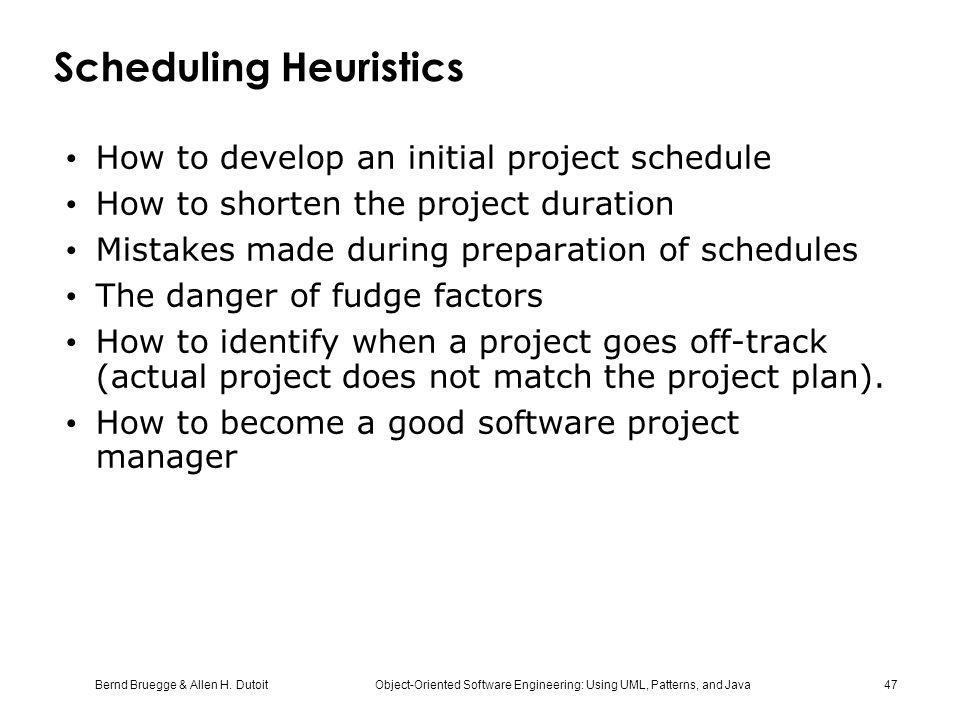 Bernd Bruegge & Allen H. Dutoit Object-Oriented Software Engineering: Using UML, Patterns, and Java 47 Scheduling Heuristics How to develop an initial
