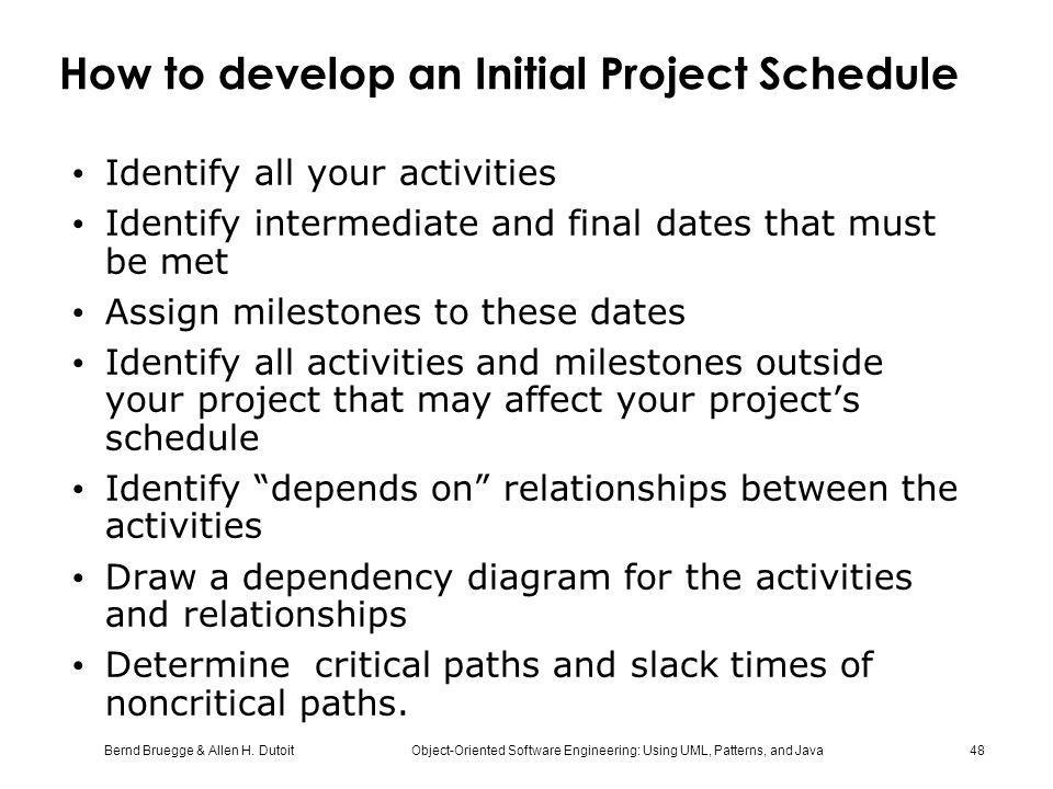 Bernd Bruegge & Allen H. Dutoit Object-Oriented Software Engineering: Using UML, Patterns, and Java 48 How to develop an Initial Project Schedule Iden