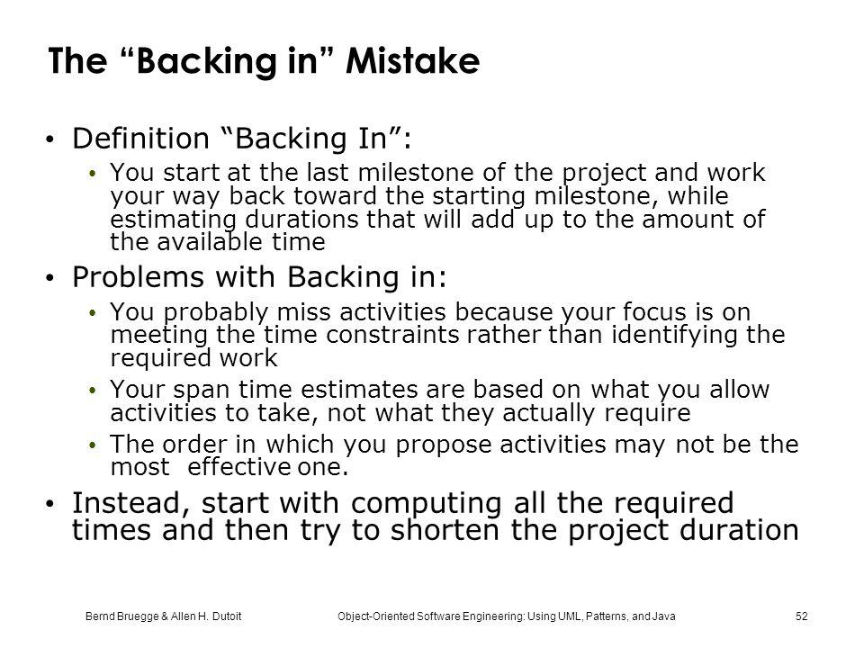 """Bernd Bruegge & Allen H. Dutoit Object-Oriented Software Engineering: Using UML, Patterns, and Java 52 The """"Backing in"""" Mistake Definition """"Backing In"""