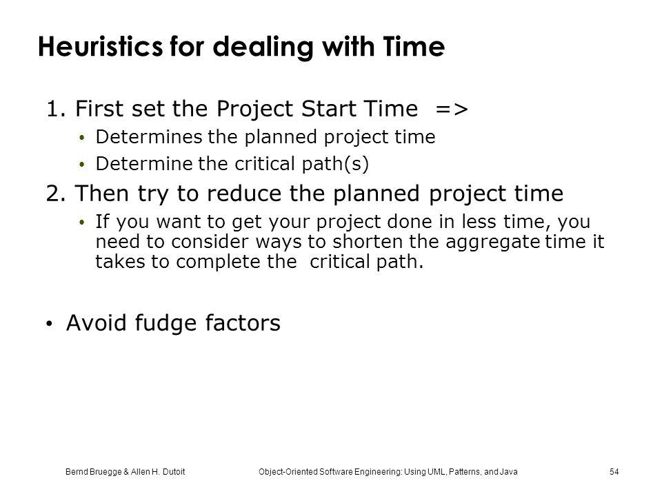 Bernd Bruegge & Allen H. Dutoit Object-Oriented Software Engineering: Using UML, Patterns, and Java 54 Heuristics for dealing with Time 1. First set t