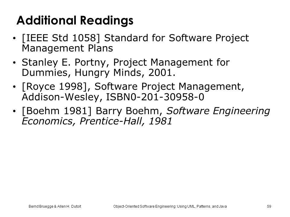 Bernd Bruegge & Allen H. Dutoit Object-Oriented Software Engineering: Using UML, Patterns, and Java 59 Additional Readings [IEEE Std 1058] Standard fo