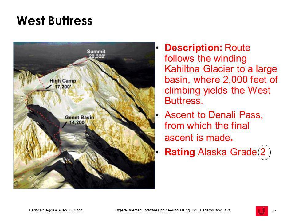 Bernd Bruegge & Allen H. Dutoit Object-Oriented Software Engineering: Using UML, Patterns, and Java 65 West Buttress Description: Route follows the wi