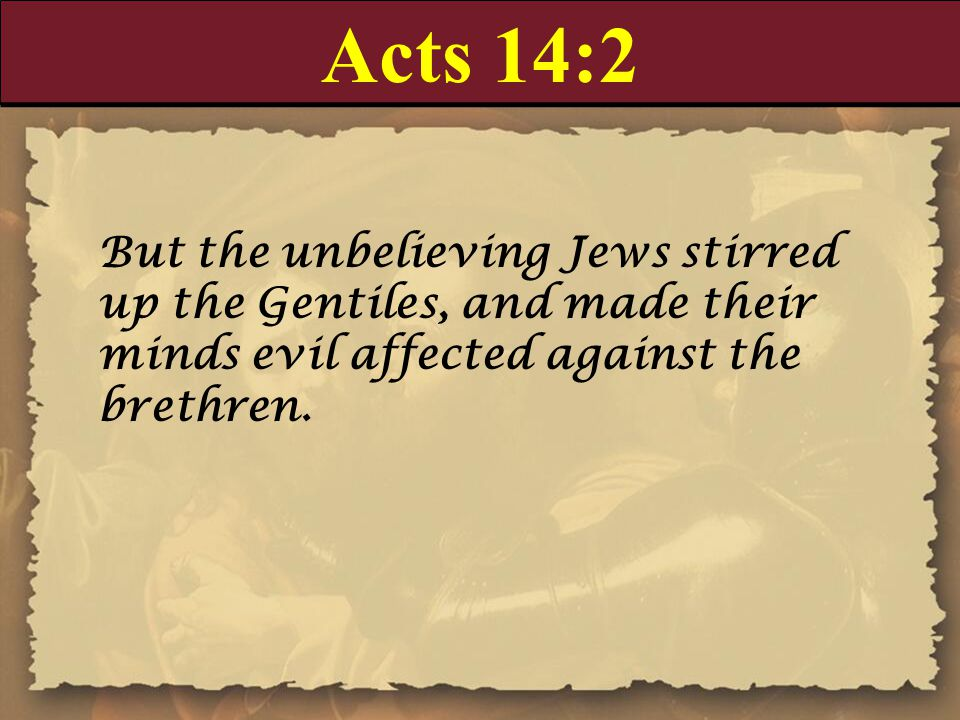 Acts 14:19-20 19 And there came thither certain Jews from Antioch and Iconium, who persuaded the people, and, having stoned Paul, drew him out of the city, supposing he had been dead.