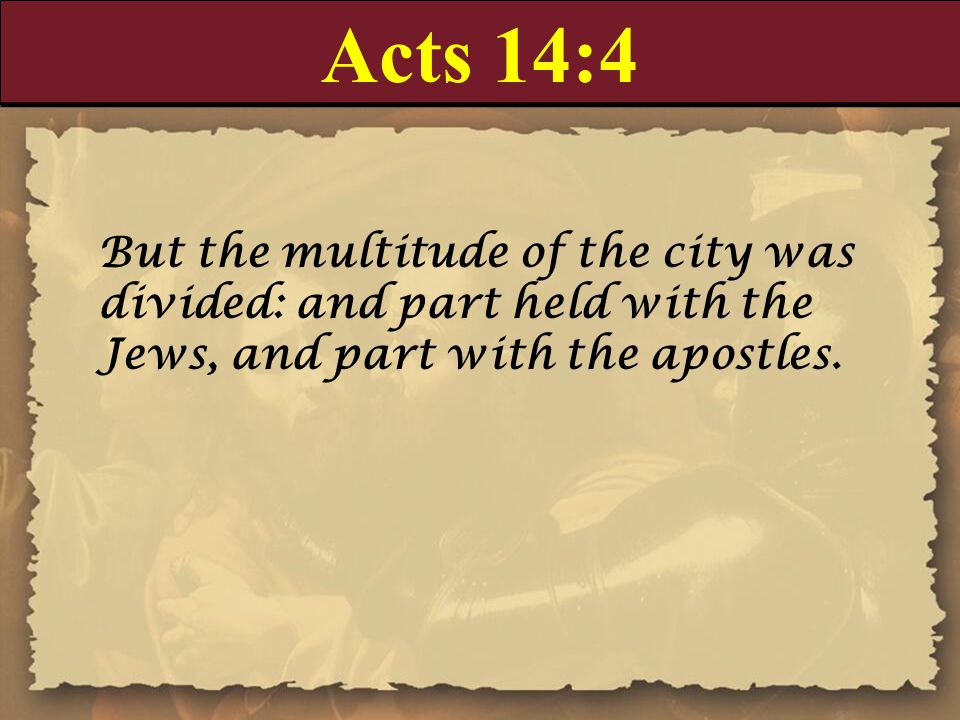 Acts 14:5-7 5 And when there was an assault made both of the Gentiles, and also of the Jews with their rulers, to use them despitefully, and to stone them, 6 They were ware of it, and fled unto Lystra and Derbe, cities of Lycaonia, and unto the region that lieth round about: 7 And there they preached the gospel.