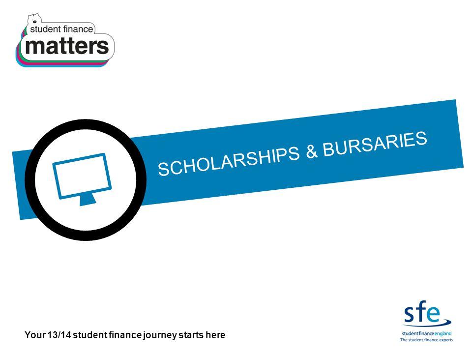 Your 13/14 student finance journey starts here SCHOLARSHIPS & BURSARIES