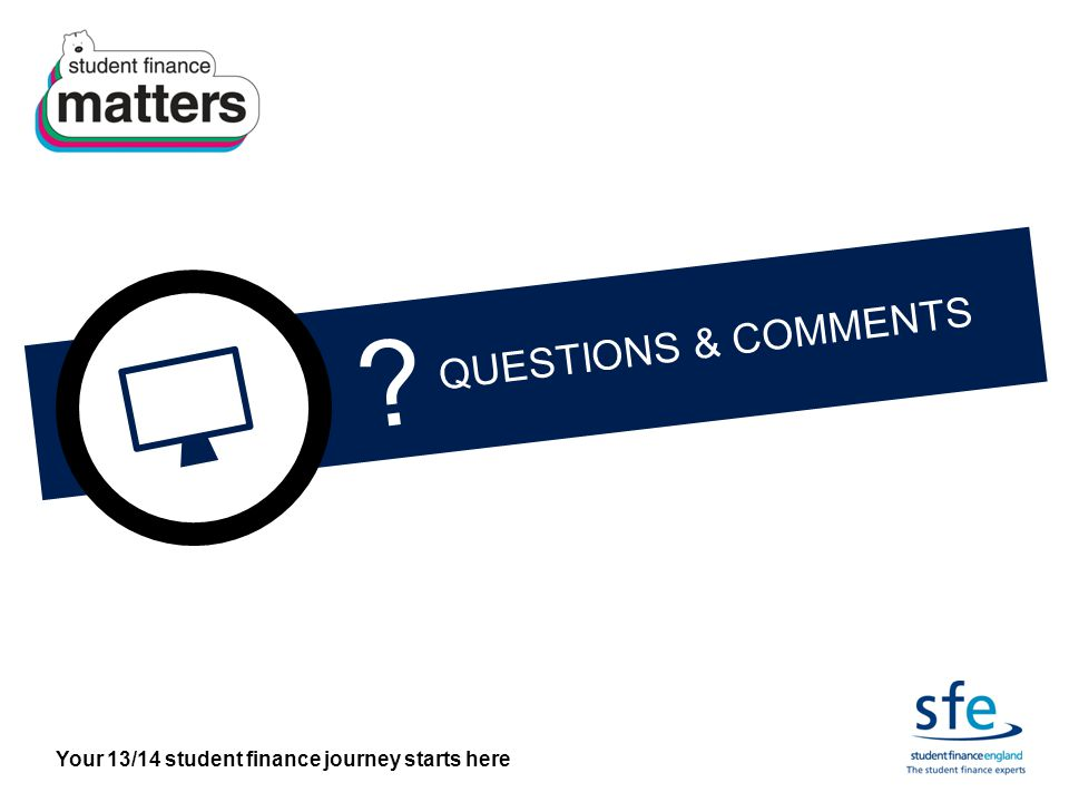 Your 13/14 student finance journey starts here QUESTIONS & COMMENTS
