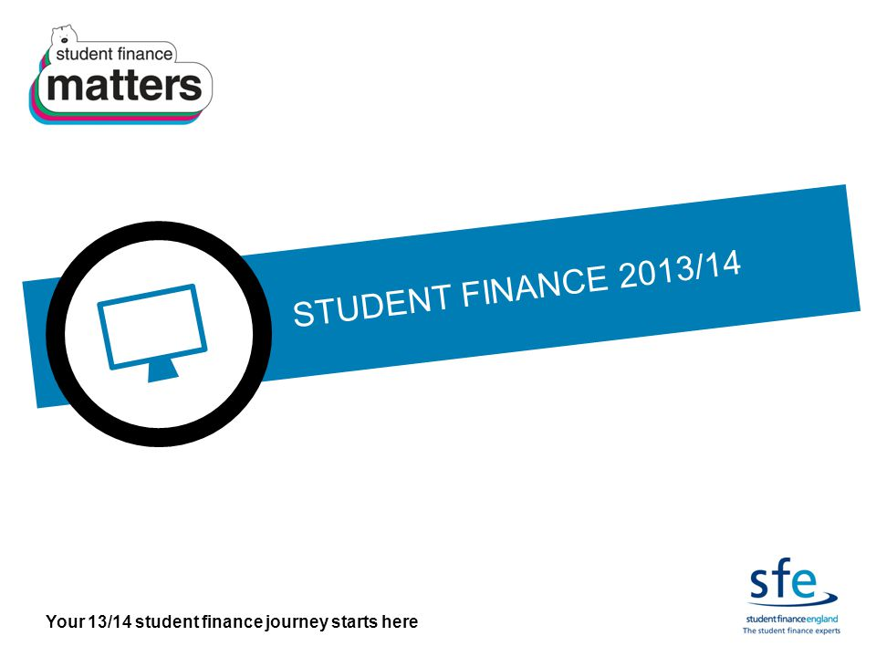 Your 13/14 student finance journey starts here ADDITIONAL SUPPORT