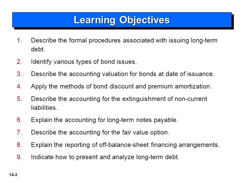 14-3 1.1.Describe the formal procedures associated with issuing long-term debt.
