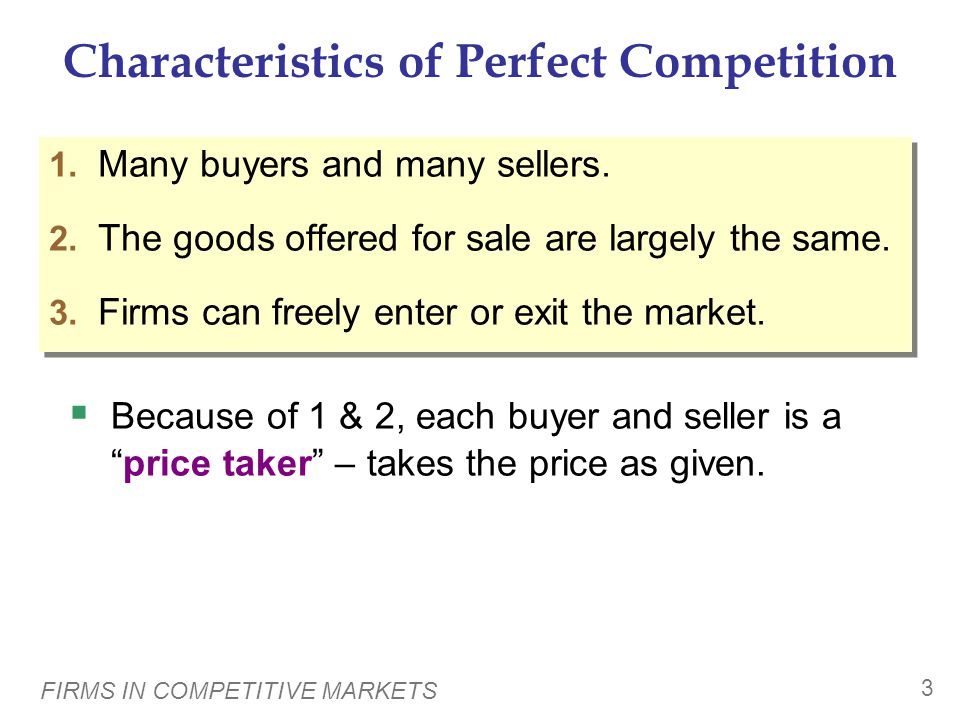 FIRMS IN COMPETITIVE MARKETS 3 Characteristics of Perfect Competition 1.