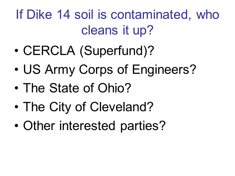If Dike 14 soil is contaminated, who cleans it up.