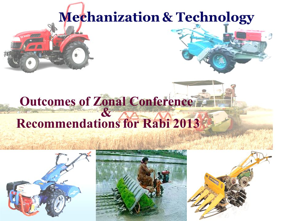 Mechanization & Technology Outcomes of Zonal Conference & Recommendations for Rabi 2013