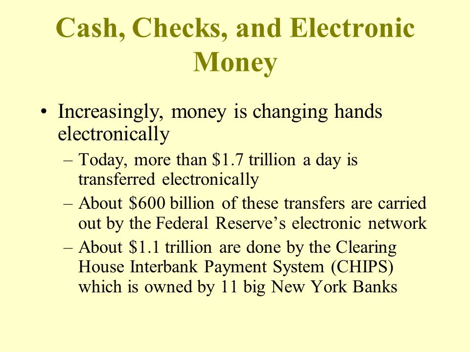 Increasingly, money is changing hands electronically –Today, more than $1.7 trillion a day is transferred electronically –About $600 billion of these