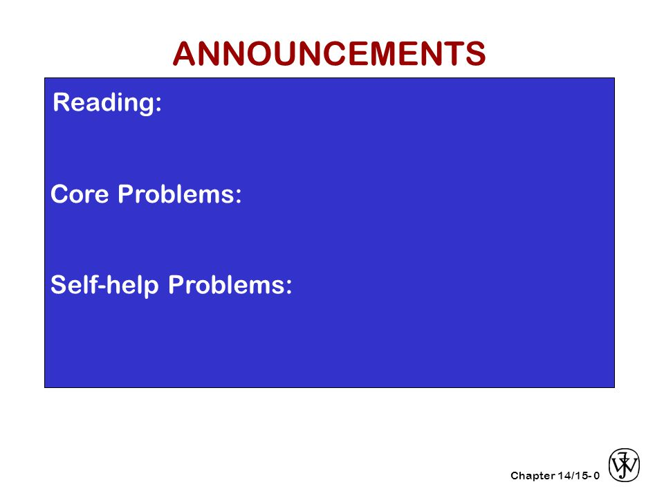 Chapter 14/15- Reading: Core Problems: Self-help Problems: 0 ANNOUNCEMENTS
